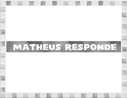 MATHEUS RESPONDE 2