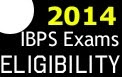 eligibility for ibps po clerk rrb 2014 2015,am i eligible for ibps po 2015,eligibility for upcoming ibps bank exams,who are eligible for bank exams 2015,can i apply for bank exams in 2015,Eligibility conditions for bank exams 2015