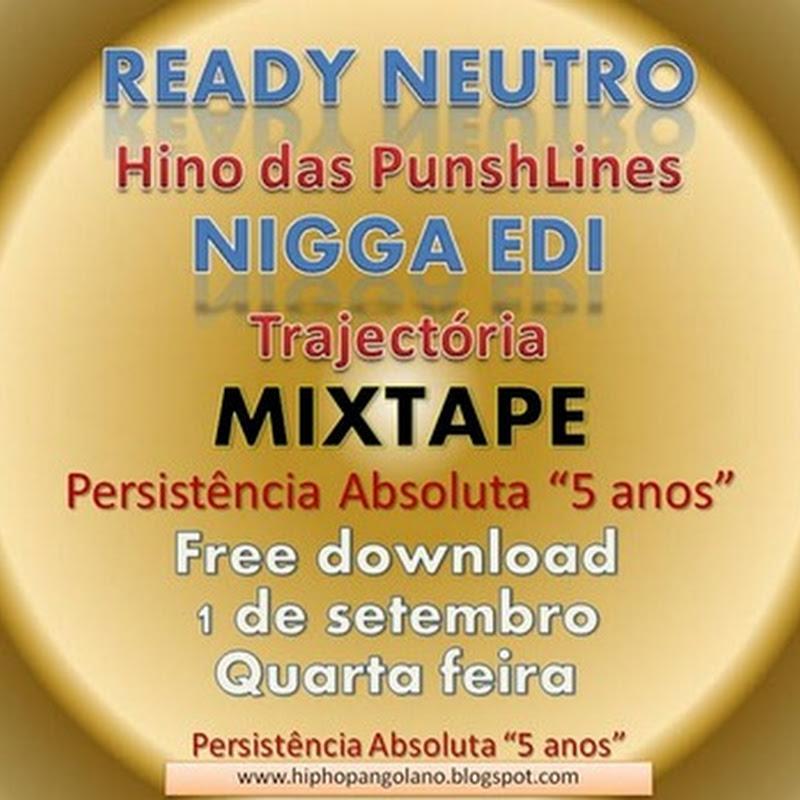 """Mixtape: """"Persistência Absoluta - 5 Anos"""": Ready Neutro & Nigga Edi (Dia 1 de Setembro)"""