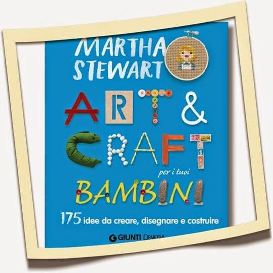 Martha Stewart Art & Craft per i tuoi bambini - Ed Giunti