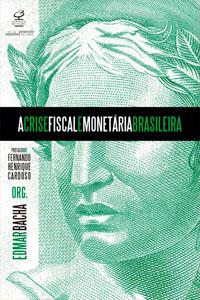 A Crise Fiscal e Monetária Brasileira, por Edmar Bacha