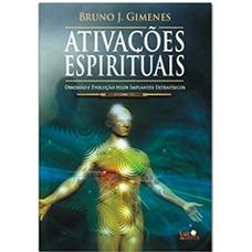 Ativações Espirituais - Obsessão e Evolução pelos Implantes Extrafísicos - Bruno Gimenes