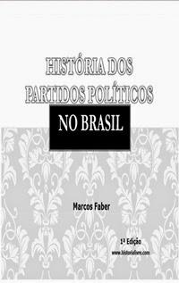 História dos Partidos Políticos no Brasil, por Marcos Faber