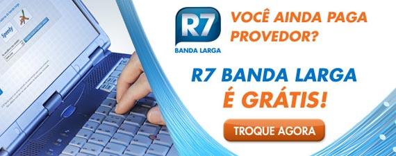 Provedor Banda Larga do R7 Gratuíto para Velox e Speedy