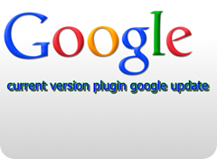 Current Release of Google Up-date Plug-in