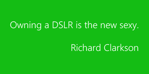Owning a DSLR is the new sexy – Richard Clarkson.