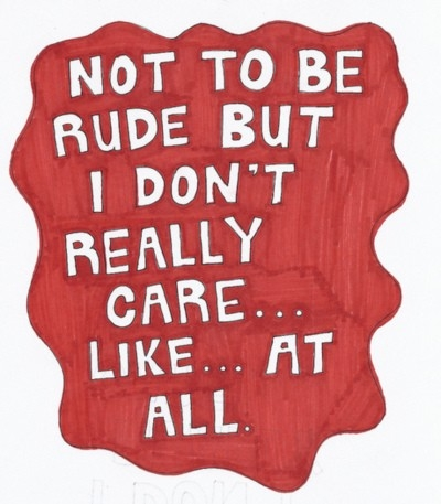 not_to_be_rude_but_i_dont_really_care_like_at_all_quote