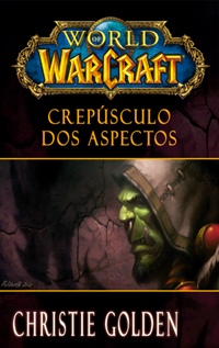 World Of Warcraft - Crepúsculo Dos Aspectos, por Christie Golden