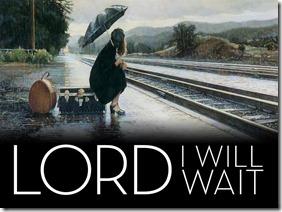 LordIWillWait-SpiritualEncouragerFB