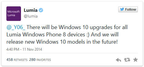 There will be Windows 10 upgrades for all Lumia Windows Phone 8 devices and we will release new Windows 10 models in the future