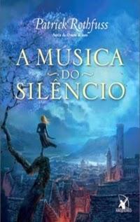 A Música do Silêncio, por Patrick Rothfuss