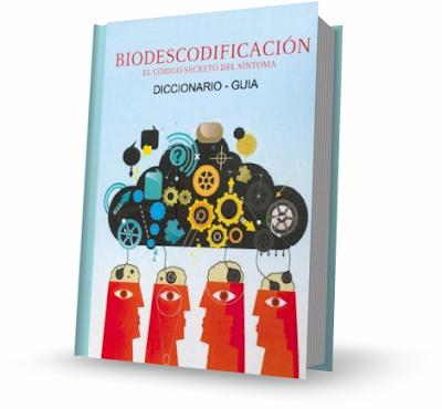 DICCIONARIO DE BIODESCODIFICACIÓN [ Libro ] – Una nueva aproximación a la salud que se interesa por todos los síntomas y enfermedades físicas y psíquicas