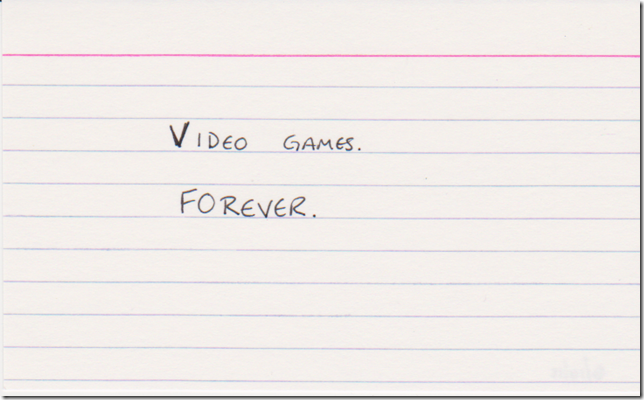 Video games. FOREVER.