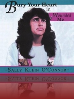 Sally Klein O'Connor - Bury Your Heart In Wounded Me