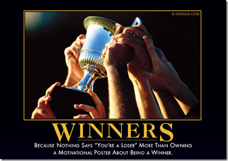 "Winners: Because nothing says ""you're a loser"" more than owning a motivational poster about being a winner."