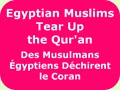 Egyptian Muslims Tear Up the Qur'an .. Des Musulmans Égyptiens Déchirent le Coran