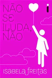 Não se Iluda, Não, por Isabela Freitas