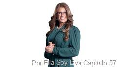 Por Ella Soy Eva Capitulo 57