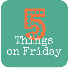 Five Things on Friday Banner