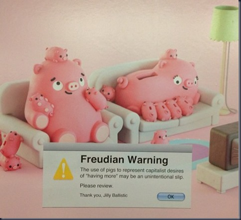 "Freudian Warning. The use of pigs to represent capitalist desires of ""having more"" may be an unintentional slip. Please review. Thank you, Jilly Ballistic"