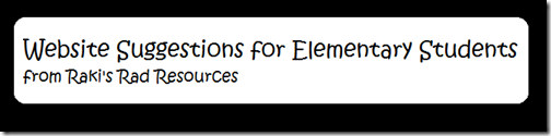 Website suggestions for elementary students - suggested by Raki's Rad Resources