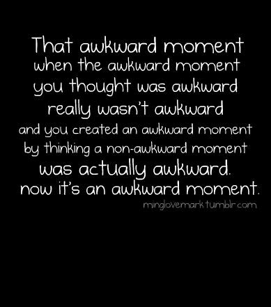 That awkward moment quote