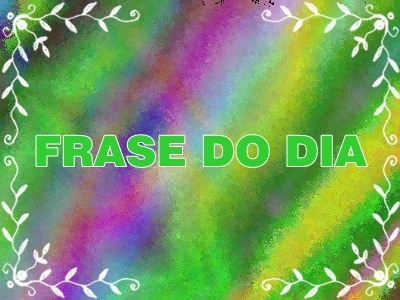 FRASE DO DIA 2011