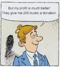 "Man (to woman): ""But my profit is much better! They give me 200 bucks a donation"""