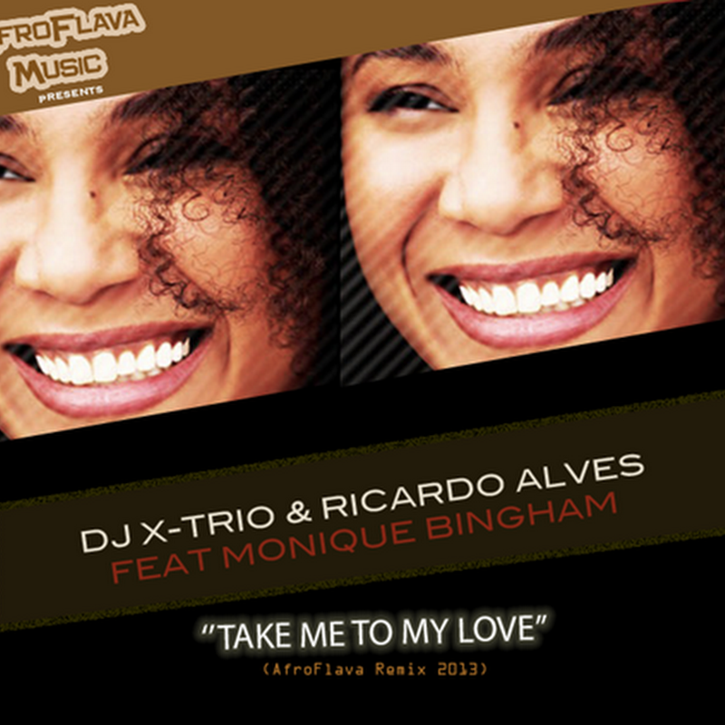 DJ X-Trio & Ricardo Alves Feat Monique B- Take Me To My Love (AfroFlava Vocal Mix) [Download]