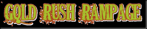 Click to go to Gold Rush Rampage Site!