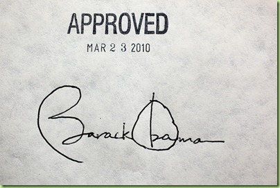 President Barack Obama's signature on the health insurance reform bill at the White House, March 23, 2010.  (Official White House Photo by Chuck Kennedy)  This official White House photograph is being made available only for publication by news organizations and/or for personal use printing by the subject(s) of the photograph. The photograph may not be manipulated in any way and may not be used in commercial or political materials, advertisements, emails, products, promotions that in any way suggests approval or endorsement of the President, the First Family, or the White House.