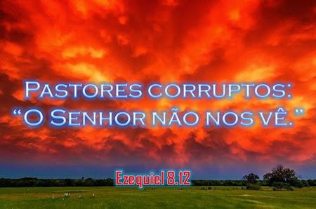 Pastores corruptos O Senhor não nos vê