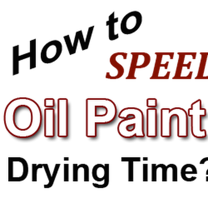 How to Speed up Oil Paint Drying Time