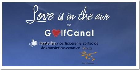 Sorteo GolfCanal San Valentín 2014: Hazte Fan en Facebook y gana 2 cenas románticas.