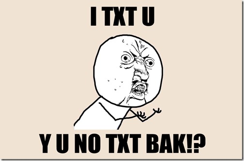 First Y U NO TXT BAK