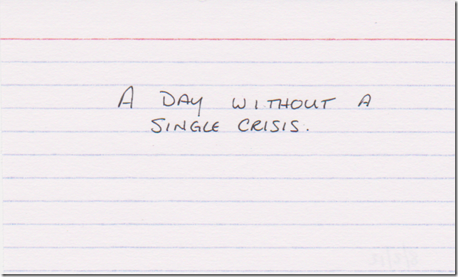A day without a single crisis.