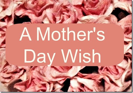 A Mother's Day Wish - The Cozy Nook