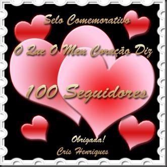 Selo 100 Seguidores, O Que O Meu Coração Diz, Cris Henriques, http://oqueomeucoracaodiz.blogspot.com