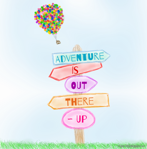 Adventure is Out There! (Quote from Disney's Up)