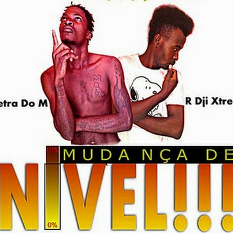 Letra do M & R Dji Stress - Mudança de Nível (Kuduro 2013/2k14) [Download]
