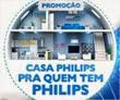promocao casa philips pra quem tem philips