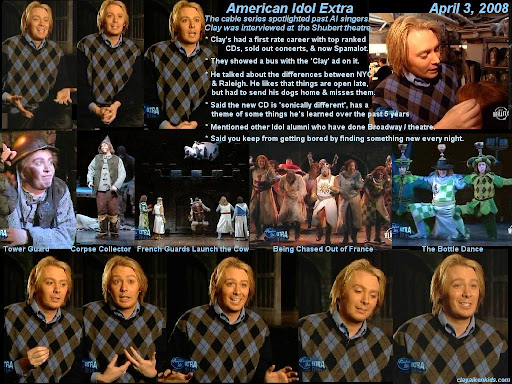 On 4/3/08 American Idol Extra had an interview with Clay about his role in Spamalot.