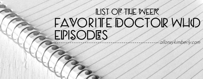 List of the Week: Favorite Doctor Who Episodes | allonsykimberly.com
