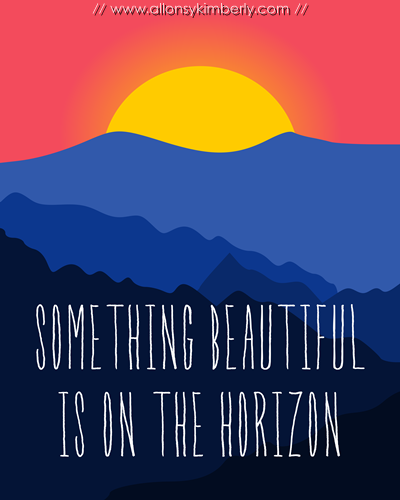 Free Printable: Something Beautiful is on the Horizon | allonsykimberly.com