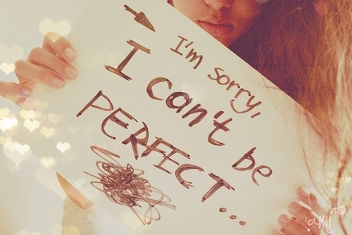 im_sorry_i_cant_be_perfect_quote