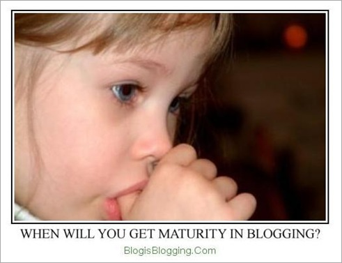 When will you Get Maturity in Blogging