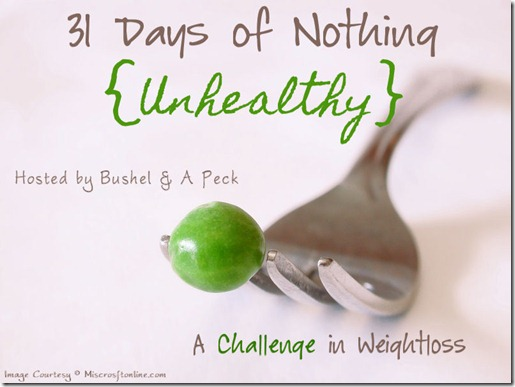 31 Days of Nothing {Unhealthy}