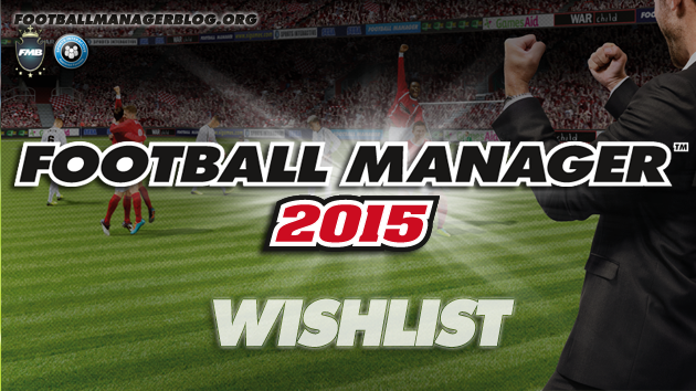 Football Manager 2015 Wishlist