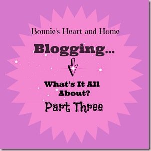 Blogging..What's It All About--Part Three  #blogging,#graphics,#pictures,#picmonkey,#windowslivewriter,#categories,#labels,#proofreading,#edit,#hashtags,#socialmedia,#pinterest,#twitter,#facebook,#alternatetext,#alttext   http://www.bonniesheartandhome.com/2014/08/bloggingwhats-it-all-about-part-3.html