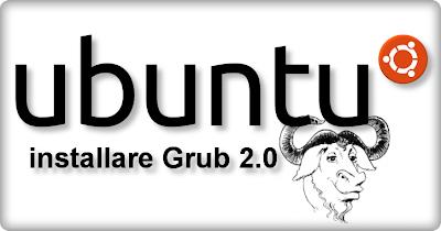 Installare Grub 2.00 su Ubuntu e derivate